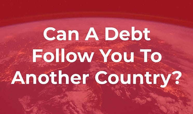 Does Debt Follow You To Another Country - 7